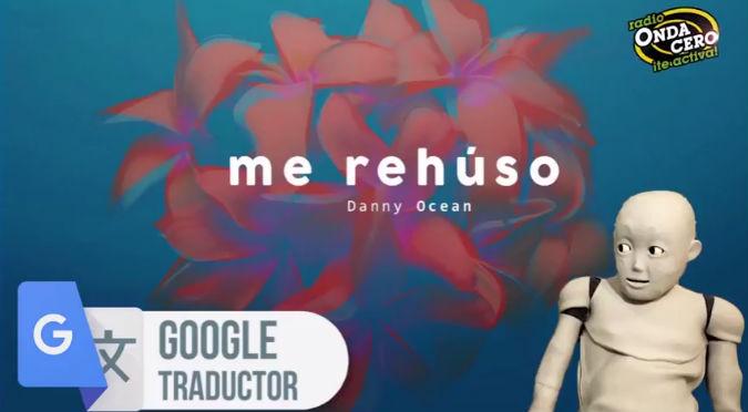 """¡Khaaaa! Traductor de Google canta """"Me rehúso"""" de Danny Ocean (VIDEO)"""