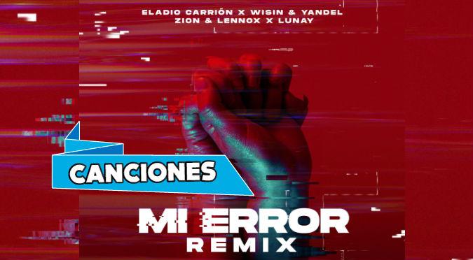 Mi Error Remix -Eladio Carrión, Zion y Lennox, Wisin y Yandel, Lunay