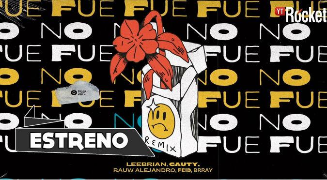 No Fue (Remix) - Leebrian, Cauty, Rauw Alejandro, Feid, Brray (VIDEO)